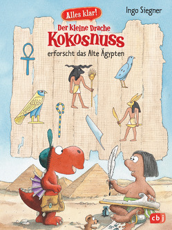 Alles klar! Der kleine Drache Kokosnuss erforscht das Alte Ägypten von Siegner,  Ingo