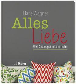 Alles Liebe von Wagner,  Hans