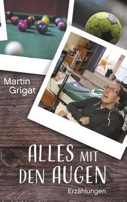 Alles mit den Augen von Grigat,  Martin