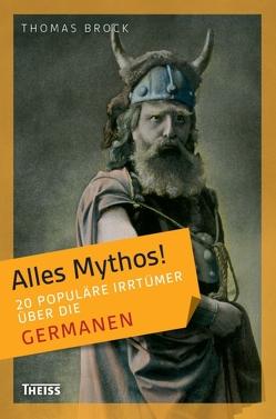 Alles Mythos! 20 populäre Irrtümer über die Germanen von Brock,  Thomas