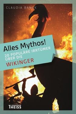 Alles Mythos! 20 populäre Irrtümer über die Wikinger von Banck,  Claudia