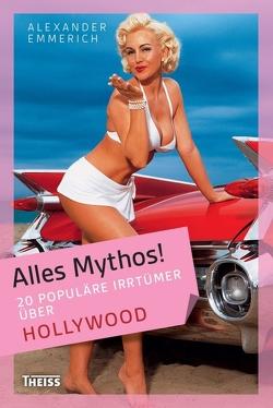 Alles Mythos! 20 populäre Irrtümer über Hollywood von Emmerich,  Alexander