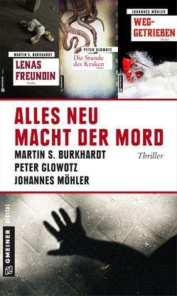 Alles neu macht der Mord von Burkhardt,  Martin S., Glowotz,  Peter, Möhler,  Johannes