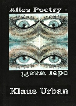 Alles Poetry – oder was?! von Klaus Urban