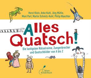 Alles Quatsch! von Klein,  Horst, Kuhl,  Anke, Mühle,  Jörg, Port,  Moni, Schmitz-Kuhl,  Martin, Waechter,  Philip