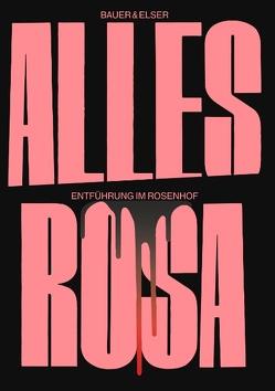 Alles Rosa von Bauer,  Tobias, Elser,  Karl