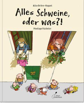 Alles Schweine, oder was?! von Brière-Haquet,  Alice, Paicheler,  Pénélope, Zehrer,  Klaus Cäsar
