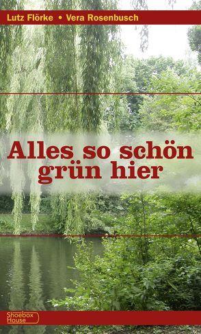 Alles so schön grün hier von Flörke,  Lutz, Kuttler,  Gunda, Rosenbusch,  Vera
