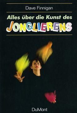 Alles über die Kunst des Jonglierens von Edwards,  Bruce, Finnigan,  Dave D., Hartmann,  Gabi, Keast,  Paul