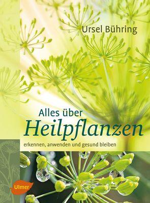 Alles über Heilpflanzen von Bühring,  Ursel