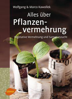 Alles über Pflanzenvermehrung von Kawollek,  Marco, Kawollek,  Wolfgang