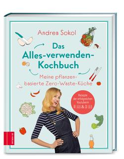 Das Alles-verwenden-Kochbuch von Sokol,  Andrea