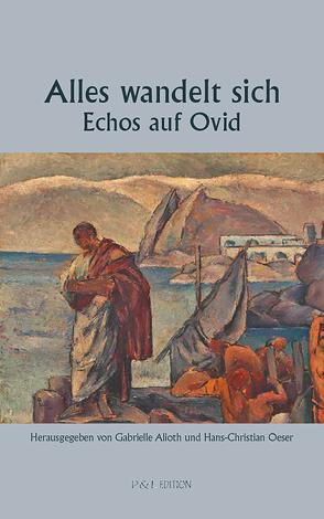 Alles wandelt sich – Echos auf Ovid von Alioth,  Gabrielle, Oeser,  Hans-Christian