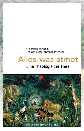 Alles, was atmet von Horstmann,  Simone, Ruster,  Thomas, Taxacher,  Gregor
