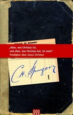 Alles, was Christus ist, und alles, was Christus hat, ist mein von Spurgeon,  C H