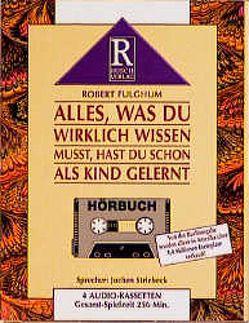 Alles was du wirklich wissen musst, hast du schon als Kind gelernt von Fulghum,  Robert, Rusch,  Alex S