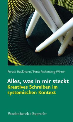 Alles, was in mir steckt: Kreatives Schreiben im systemischen Kontext von Haußmann,  Renate, Rechenberg-Winter,  Petra