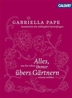 Alles, was Sie schon immer übers Gärtnern wissen wollten von Pape,  Gabriella
