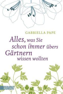 Alles, was Sie schon immer übers Gärtnern wissen wollten von Eder,  Claudia, Pape,  Gabriella