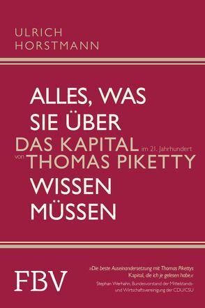 Alles, was Sie über »Das Kapital im 21. Jahrhundert« von Thomas Piketty wissen müssen von Horstmann,  Ulrich
