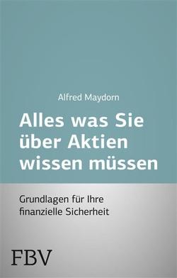Alles was Sie über Aktien wissen müssen von Maydorn,  Alfred