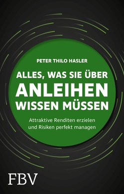 Alles, was Sie über Anleihen wissen müssen von Hasler,  Peter Thilo