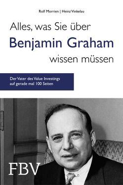 Alles, was Sie über Benjamin Graham wissen müssen von Morrien,  Rolf, Vinkelau,  Heinz