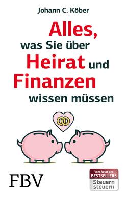 Alles, was Sie über Heirat und Finanzen wissen müssen von Köber,  Johann C.