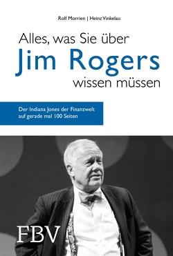 Alles, was Sie über Jim Rogers wissen müssen von Morrien,  Rolf, Vinkelau,  Heinz