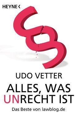 Alles, was Unrecht ist von Vetter,  Udo