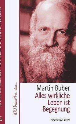 Alles wirkliche Leben ist Begegnung von Buber,  Martin, Liesenfeld,  Stefan