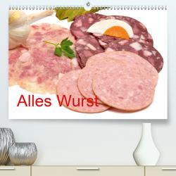 Alles Wurst (Premium, hochwertiger DIN A2 Wandkalender 2020, Kunstdruck in Hochglanz) von Oechsner,  Richard