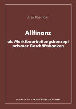 Allfinanz als Marktbearbeitungskonzept privater Geschäftsbanken von Büschgen,  Anja