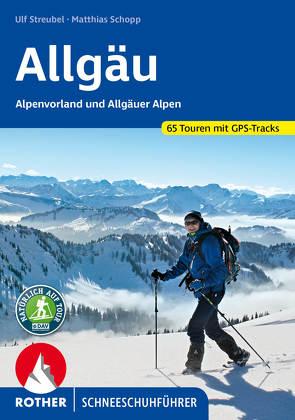Allgäu – Alpenvorland und Allgäuer Alpen von Schopp,  Matthias, Streubel,  Ulf