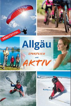 Allgäu -sportlich und aktiv von Dreyer,  Roland, Engels,  Gerd, Göhring,  Vera, Hunscheidt,  Hubert, Peller-Hölzl,  Karin