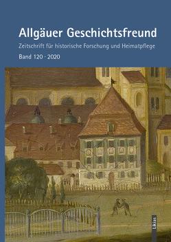 Allgäuer Geschichtsfreund Band 120, 2020 von Heimatverein Kempten e. V.