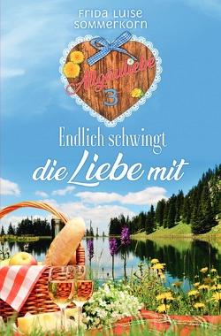 Allgäuliebe – Trilogie / Endlich schwingt die Liebe mit von Sommerkorn,  Frida Luise