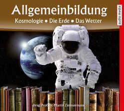 Allgemeinbildung – Kosmologie • Die Erde • Das Wetter von Köhler,  Marina, Schwarzmaier,  Michael, Zimmermann,  Martin