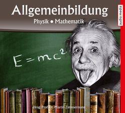 Allgemeinbildung – Physik • Mathematik von Köhler,  Marina, Schwarzmaier,  Michael, Zimmermann,  Martin