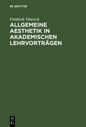 Allgemeine Aesthetik in akademischen Lehrvorträgen von Thiersch,  Friedrich