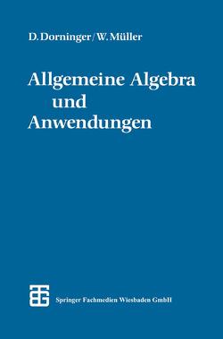 Allgemeine Algebra und Anwendungen von Dorninger,  Dr. phil. Dietmar W., Müller,  Dr. phil. Winfried B.