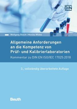 Allgemeine Anforderungen an die Kompetenz von Prüf- und Kalibrierlaboratorien – Buch mit E-Book von Bosch,  Wolfgang, Wloka,  Monika