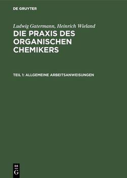 Ludwig Gatermann; Heinrich Wieland: Die Praxis des organischen Chemikers / Allgemeine Arbeitsanweisungen von Mayer,  Carsten, Wieland,  Theodor