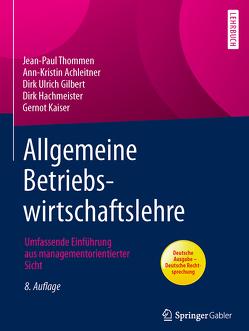Allgemeine Betriebswirtschaftslehre von Achleitner,  Ann-Kristin, Gilbert,  Dirk Ulrich, Hachmeister,  Dirk, Kaiser,  Gernot, Thommen,  Jean-Paul