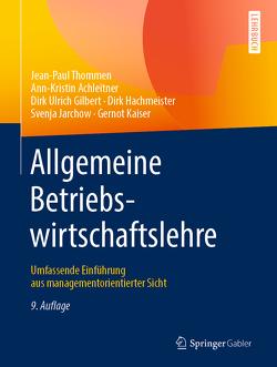 Allgemeine Betriebswirtschaftslehre von Achleitner,  Ann-Kristin, Gilbert,  Dirk Ulrich, Hachmeister,  Dirk, Jarchow,  Svenja, Kaiser,  Gernot, Thommen,  Jean-Paul