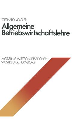 Allgemeine Betriebswirtschaftslehre von Vogler,  Gerhard
