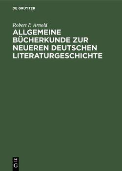 Allgemeine Bücherkunde zur neueren deutschen Literaturgeschichte von Arnold,  Robert F.