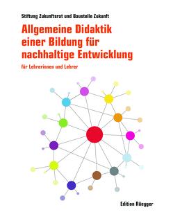 Allgemeine Didaktik einer Bildung für nachhaltige Entwicklung von Stiftung Zukunftsrat / Baustelle Zukunft, Unteregger,  Robert