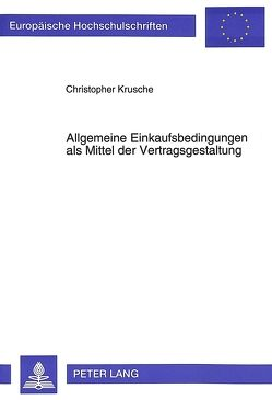 Allgemeine Einkaufsbedingungen als Mittel der Vertragsgestaltung von Krusche,  Christopher