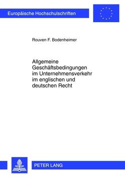 Allgemeine Geschäftsbedingungen im Unternehmensverkehr im englischen und deutschen Recht von Bodenheimer,  Rouven F.